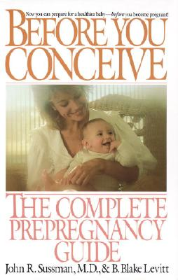 Before You Conceive: The Complete Pregnancy Guide, B. Blake Levitt