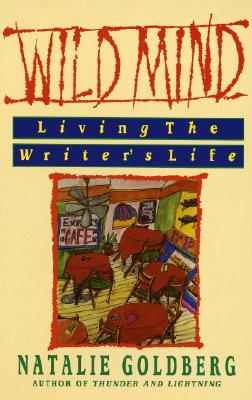 Wild Mind: Living the Writer's Life, Natalie Goldberg