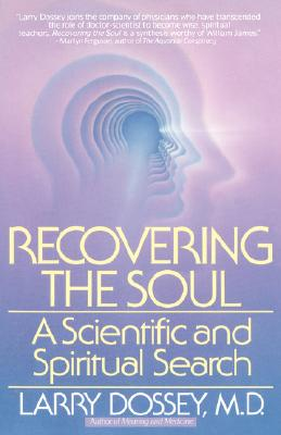 Recovering the Soul: A Scientific and Spiritual Approach, Dossey, Larry M.D.