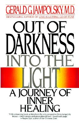 Out of Darkness into the Light : A Journey of Inner Healing, Jampolsky, Gerald G.