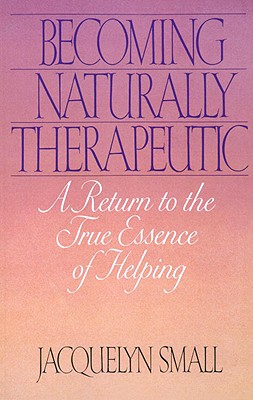 Image for Becoming Naturally Therapeutic: A Return To The True Essence Of Helping