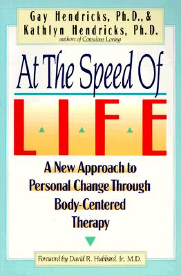 Image for At The Speed Of Life: A New Approach To Personal Change Through Body-Centered Therapy
