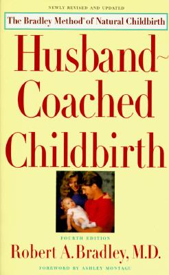 Husband-Coached Childbirth (The Bradley Method of Natural Childbirth), Bradley, Robert A.;Hathaway, Marjie;Hathaway, Jay
