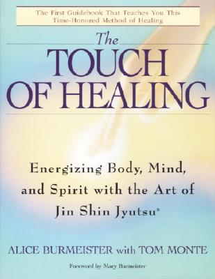 The Touch of Healing: Energizing the Body, Mind, and Spirit With Jin Shin Jyutsu, Burmeister, Alice