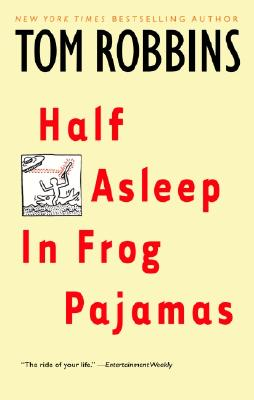 Half Asleep in Frog Pajamas, Tom Robbins