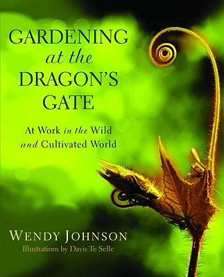 Gardening at the Dragon's Gate: At Work in the Wild and Cultivated World, Johnson, Wendy