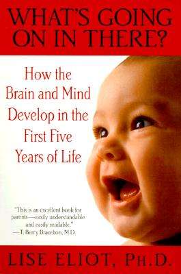 Image for What's Going on in There? : How the Brain and Mind Develop in the First Five Years of Life