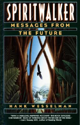 Spiritwalker: Messages from the Future, Wesselman, Hank
