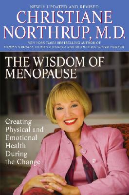The Wisdom of Menopause: Creating Physical and Emotional Health and Healing During the Change, 2nd Edition, Northrup,Christiane