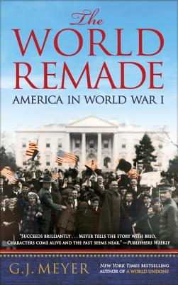 Image for The World Remade: America in World War I
