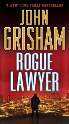 Rogue Lawyer: A Novel, John Grisham