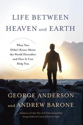 Image for Life Between Heaven and Earth: What You Didn't Know About the World Hereafter and How It Can Help You