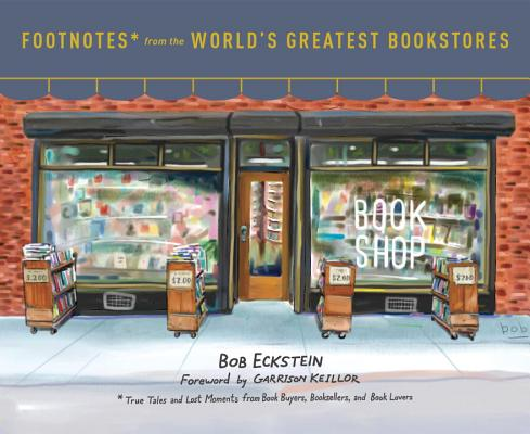Image for Footnotes from the World's Greatest Bookstores: True Tales and Lost Moments from Book Buyers, Booksellers, and Book Lovers