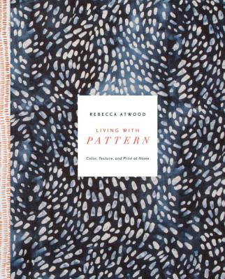 Image for Living with Pattern: Color, Texture, and Print at Home