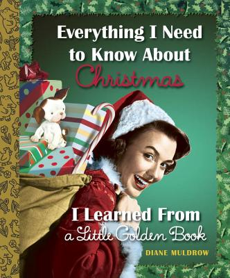 EVERYTHING I NEED TO KNOW ABOUT CHRISTMAS I LEARNED FROM A LITTLE GOLDEN BOOK, MULDROW, DIANE E.