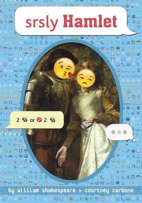 srsly Hamlet (OMG Shakespeare), Shakespeare, William; Carbone, Courtney