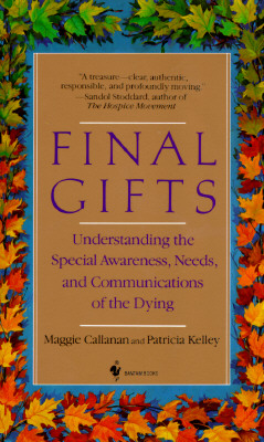Image for Final Gifts: Understanding the Special Awareness, Needs and Communications of the Dying