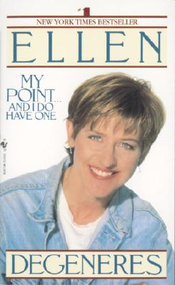 My Point...And I Do Have One, Ellen Degeneres