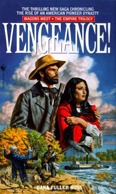 Vengeance!: Wagons West Volume 2, The Empire Trilogy (Wagons West Empire Trilogy), DANA FULLER ROSS