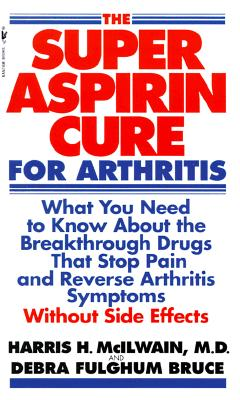 Image for The Super Aspirin Cure for Arthritis: What You Need to Know About the Breakthrough Drugs That Stop Pain and Reverse Arthritis Symptoms Without Side Effects