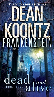Dead and Alive: A Novel (Dean Koontz's Frankenstein, Book 3), Koontz, Dean