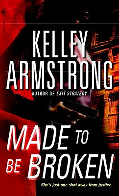Made to Be Broken (Nadia Stafford, Book 2), Kelley Armstrong