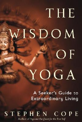 Image for The Wisdom of Yoga: A Seeker's Guide to Extraordinary Living