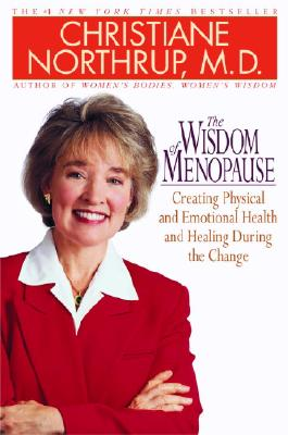 Image for The Wisdom of Menopause: Creating Physical and Emotional Health and Healing During the Change