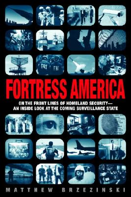 Image for Fortress America: On the Frontlines of Homeland Security --An Inside Look at the Coming Surveillance State