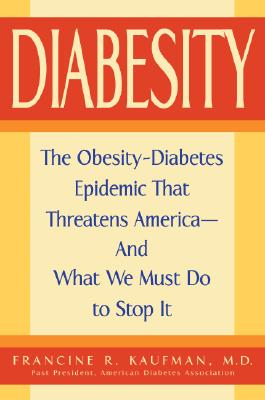 Image for Diabesity: The Obesity-Diabetes Epidemic That Threatens America--And What We Must Do to Stop It