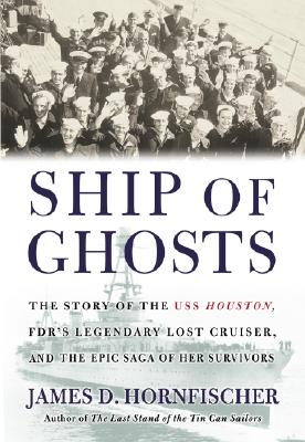 Ship of Ghosts: The Story of the USS Houston, FDR's Legendary Lost Cruiser, and the Epic Saga of Her Survivors, Hornfischer, James