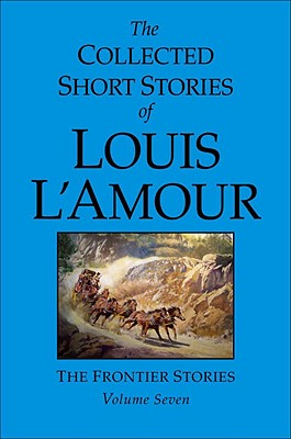 "Image for ""The Collected Short Stories of Louis L'Amour, Volume 7: The Frontier Stories"""