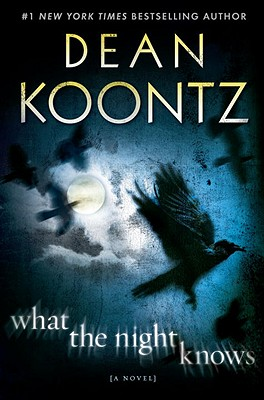 What the Night Knows: A Novel, Koontz,Dean R.