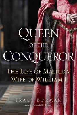 Image for Queen of the Conqueror: The Life of Matilda, Wife of William I