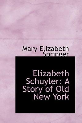 Elizabeth Schuyler: A Story of Old New York, Springer, Mary Elizabeth