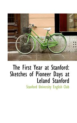 Image for The First Year at Stanford: Sketches of Pioneer Days at Leland Stanford (Bibliobazaar Reproduction)