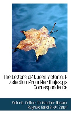 The Letters of Queen Victoria: A Selection from Her Majesty's Correspondence, Victoria