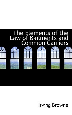 Image for The Elements of the Law of Bailments and Common Carriers