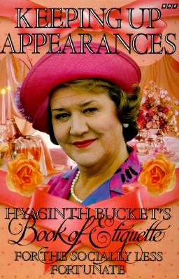 Image for Keeping Up Appearances : Hyacinth Bucket's Book of Etiquette for the Socially Less Fortunate