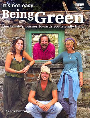 It's Not Easy Being Green: A Family's Journey Towards Eco-Friendly Living, Strawbridge, Dick