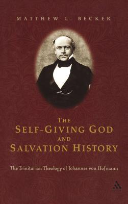 Image for The Self-Giving God and Salvation History: The Trinitarian Theology of Johannes von Hofmann