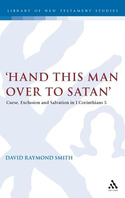 Image for 'Hand this man over to Satan': Curse, Exclusion and Salvation in 1 Corinthians 5 (The Library of New Testament Studies)