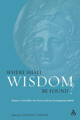 Image for Where Shall Wisdom Be Found?: Wisdom in the Bible, the Church and the Contemporary World (Academic Paperback)