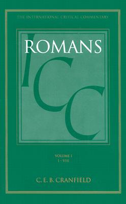 A Critical and Exegetical Commentary on the Epistle to the Romans: Introduction and Commentary on Romans I-VIII, Vol. 1 (Intl Critical Commentary), Cranfield, C. E. B.