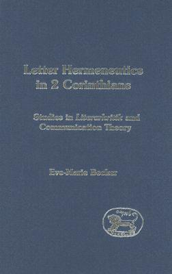 Image for Letter Hermeneutics in 2 Corinthians: Studies in 'Literarkritik' and Communication Theory (The Library of New Testament Studies)