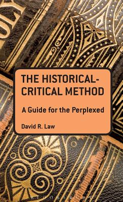 The Historical-Critical Method: A Guide for the Perplexed (Guides for the Perplexed), Law, David R.