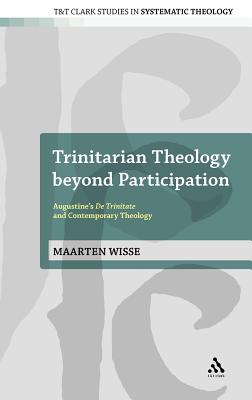 Image for Trinitarian Theology beyond Participation: Augustine's De Trinitate and Contemporary Theology (T&T Clark Studies in Systematic Theology)