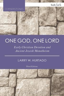 Image for One God, One Lord: Early Christian Devotion and Ancient Jewish Monotheism (T&T Clark Cornerstones)