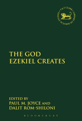 Image for The God Ezekiel Creates (The Library of Hebrew Bible/Old Testament Studies)