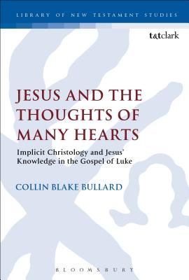 Image for Jesus and the Thoughts of Many Hearts: Implicit Christology and Jesus? Knowledge in the Gospel of Luke (The Library of New Testament Studies)